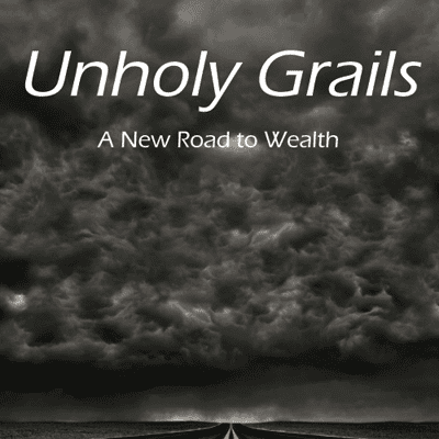 Unholy Grails - A New road to Wealth